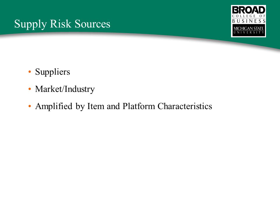 Risk Sources from Suppliers Capacity constraints Cost reduction capabilities Cycle time Disasters Environmental performance Financial health Transportation systems