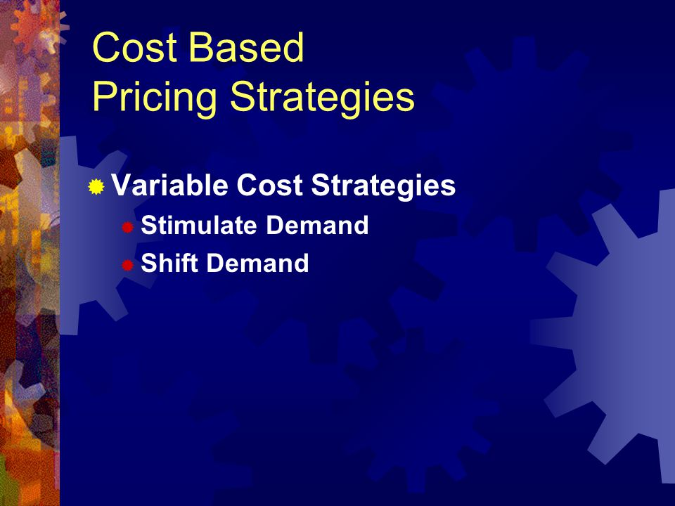 Variable Cost Strategies Stimulate Demand Shift Demand Cost Based Pricing Strategies