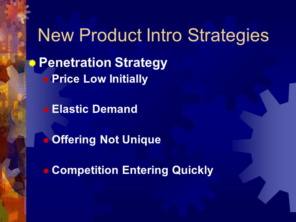 Penetration Strategy Price Low Initially Elastic Demand Offering Not Unique Competition Entering Quickly New Product Intro Strategies
