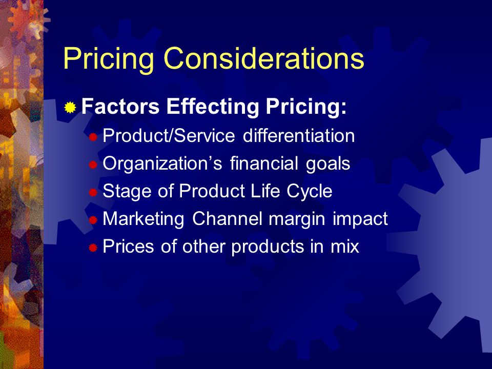 Pricing Considerations Price as Indicator of Value Value = Perceived Benefits/Price Value may be linked to meeting expectations of consumer Price may shape the consumers perceptions of value Price may affect consumers perception of prestige