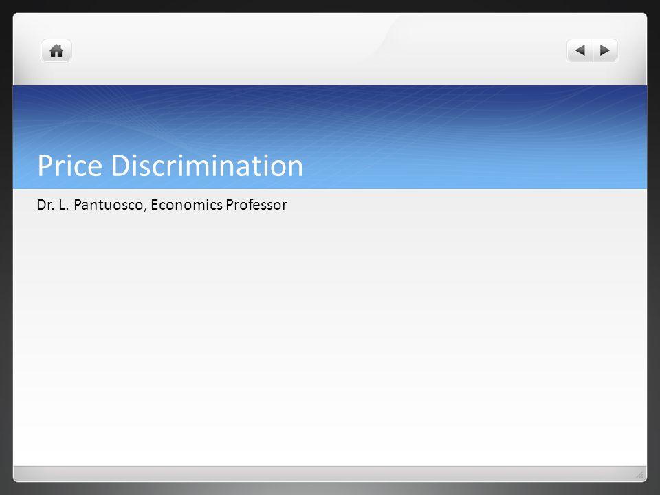 Price Discrimination Dr. L. Pantuosco, Economics Professor