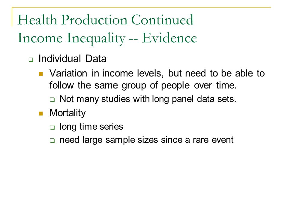 Health Production Continued Income Inequality -- Evidence Individual Data Variation in income levels, but need to be able to follow the same group of