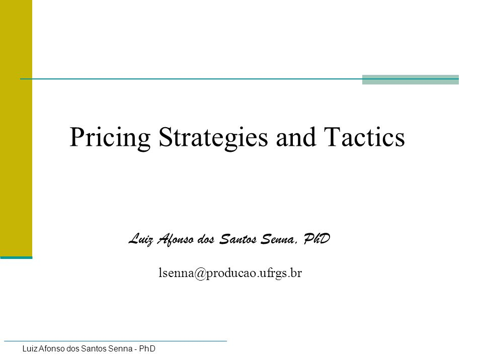 Luiz Afonso dos Santos Senna - PhD 142 Select a Pricing Method Mark-up Pricing - Cost Plus Target Return Pricing Perceived Value Pricing Value Pricing Going Rate Pricing (market price) Reference Pricing (comparison w/substitutes) Sealed-Bid Pricing