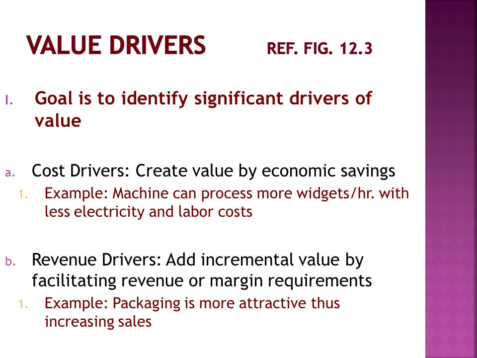 I.Goal is to identify significant drivers of value a.
