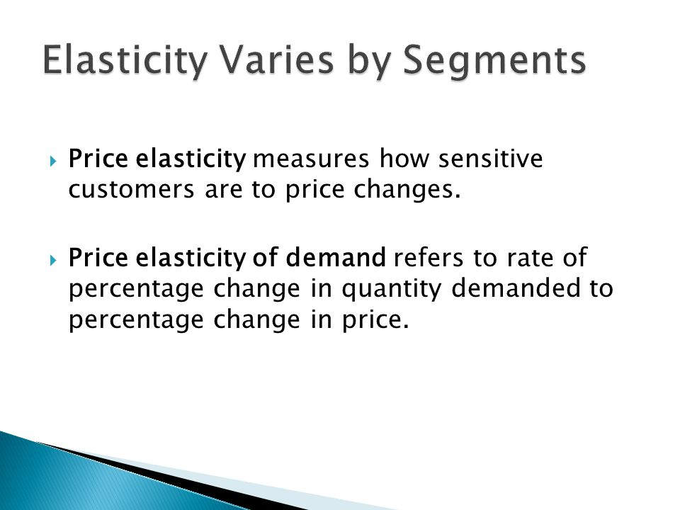 Price elasticity measures how sensitive customers are to price changes.