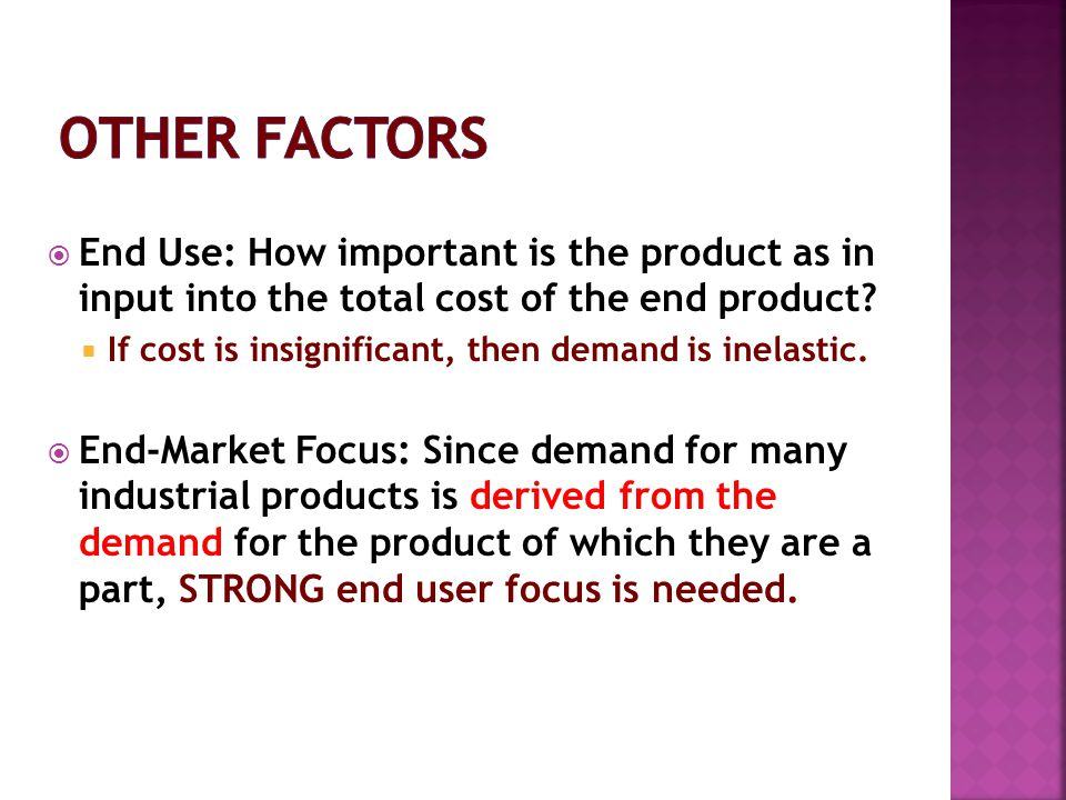 End Use: How important is the product as in input into the total cost of the end product.