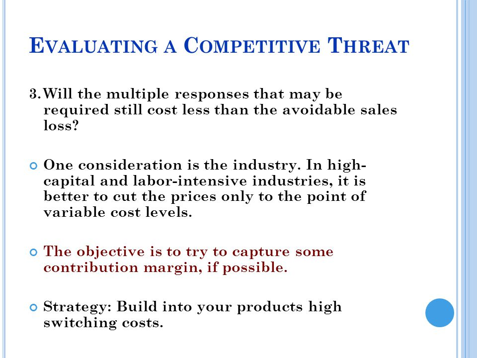 E VALUATING A C OMPETITIVE T HREAT 3.Will the multiple responses that may be required still cost less than the avoidable sales loss.