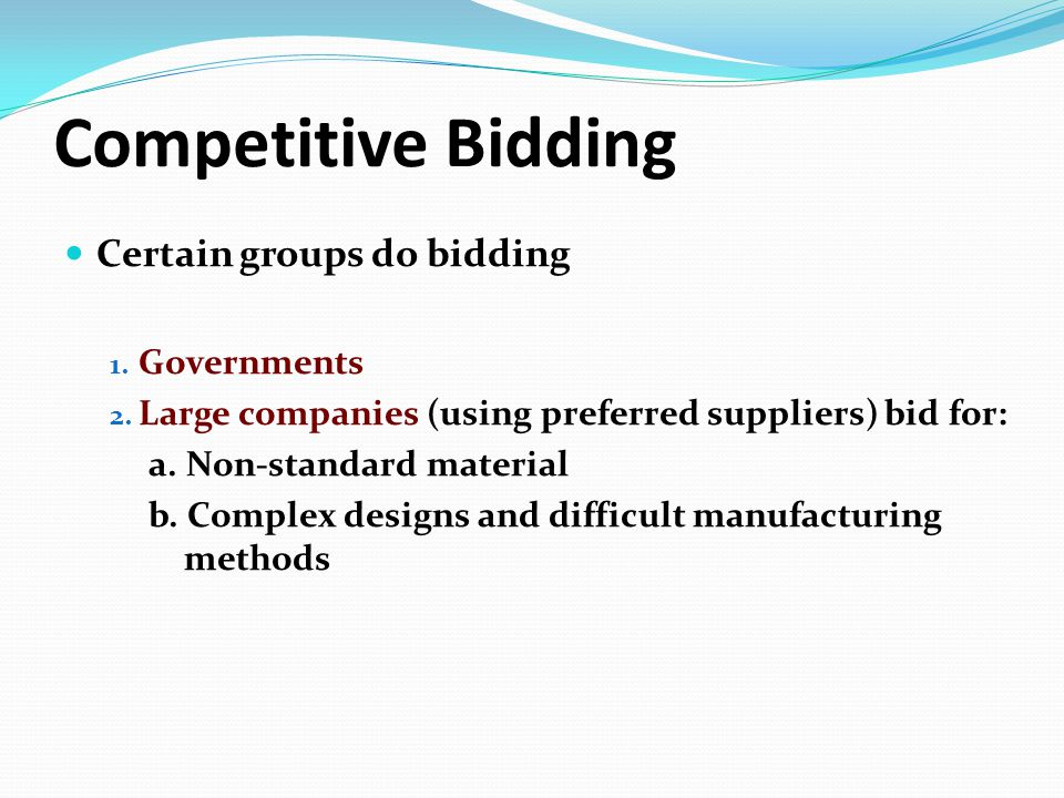 Competitive Bidding Certain groups do bidding 1.Governments 2.