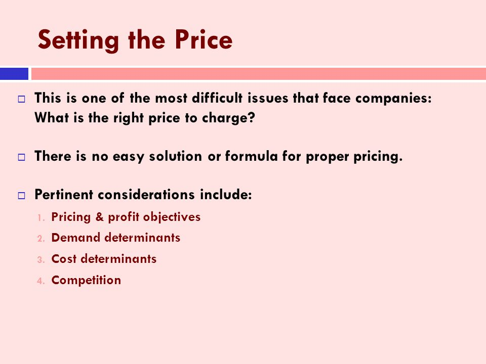 Setting the Price This is one of the most difficult issues that face companies: What is the right price to charge.