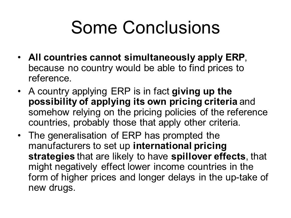 Some Conclusions All countries cannot simultaneously apply ERP, because no country would be able to find prices to reference.