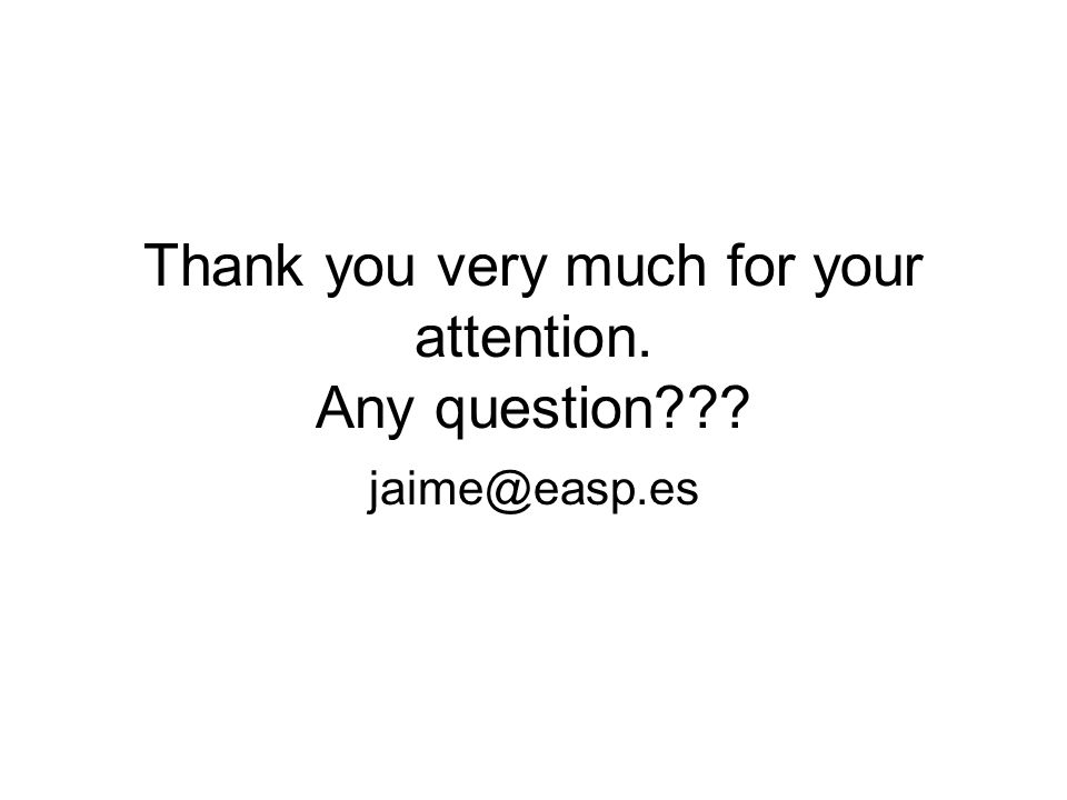 Thank you very much for your attention. Any question??? jaime@easp.es