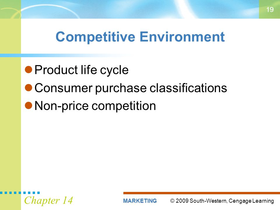 © 2009 South-Western, Cengage LearningMARKETING Chapter 14 19 Competitive Environment Product life cycle Consumer purchase classifications Non-price competition