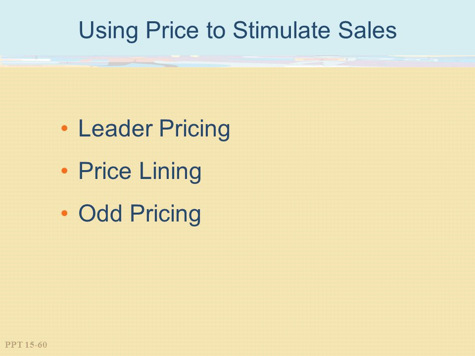 PPT 15-60 Using Price to Stimulate Sales Leader Pricing Price Lining Odd Pricing