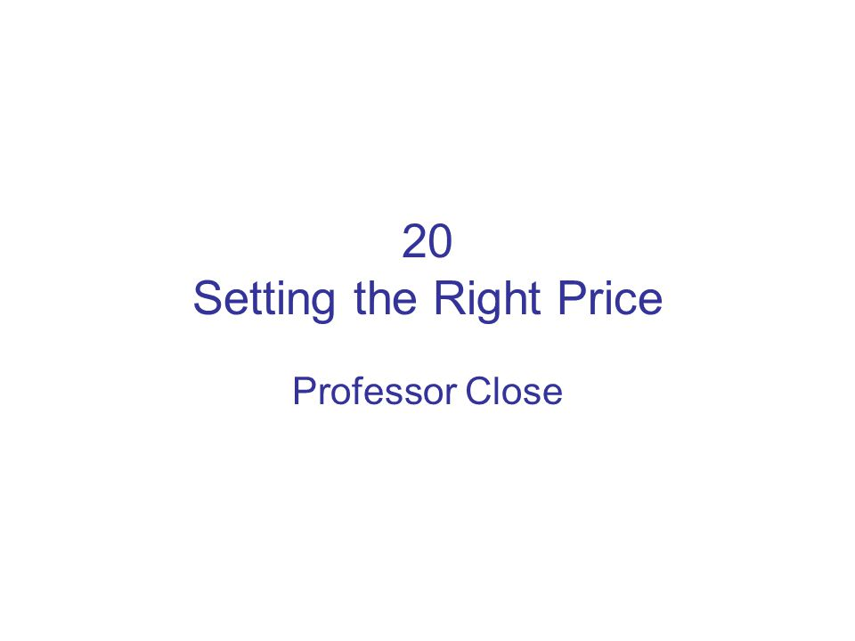 20 Setting the Right Price Professor Close