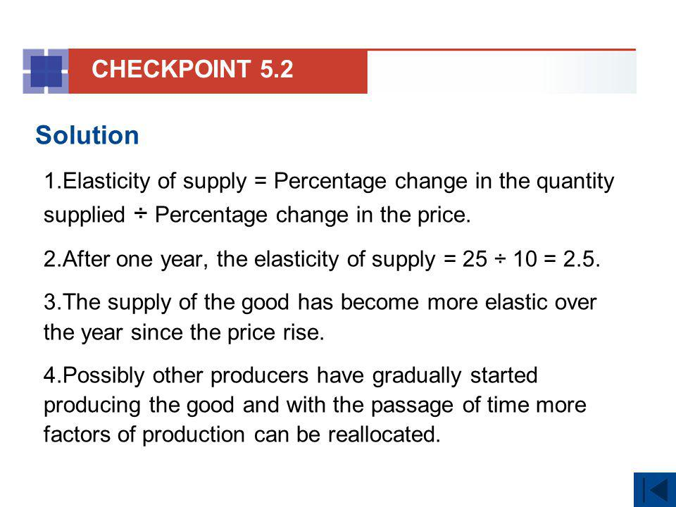 Solution 1.Elasticity of supply = Percentage change in the quantity supplied ÷ Percentage change in the price. 2.After one year, the elasticity of sup