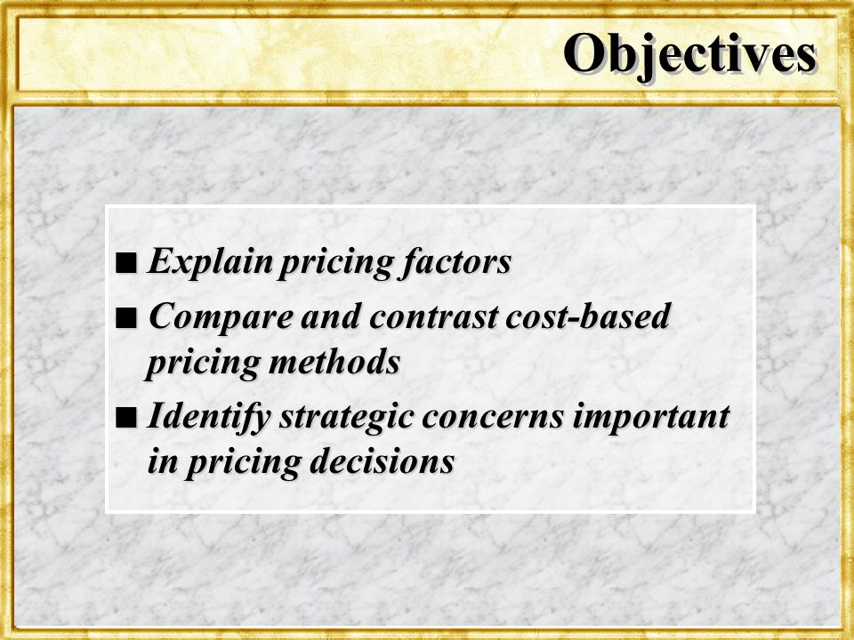 Dr. Rosenbloom Objectives n Explain pricing factors n Compare and contrast cost-based pricing methods n Identify strategic concerns important in prici