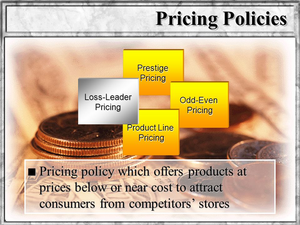 Dr. Rosenbloom Prestige Pricing Odd-Even Pricing Product Line Pricing n Pricing policy which offers products at prices below or near cost to attract c