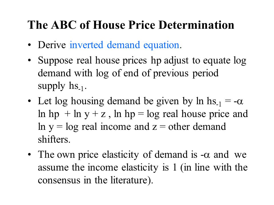 The ABC of House Price Determination Derive inverted demand equation. Suppose real house prices hp adjust to equate log demand with log of end of prev