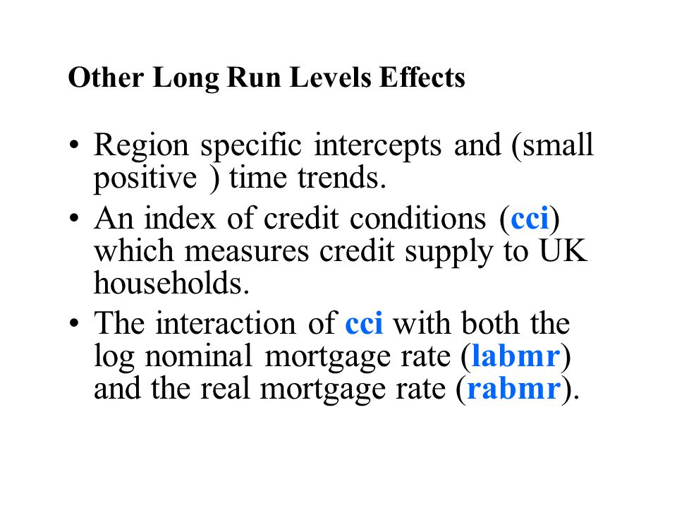 Other Long Run Levels Effects Region specific intercepts and (small positive ) time trends. An index of credit conditions (cci) which measures credit