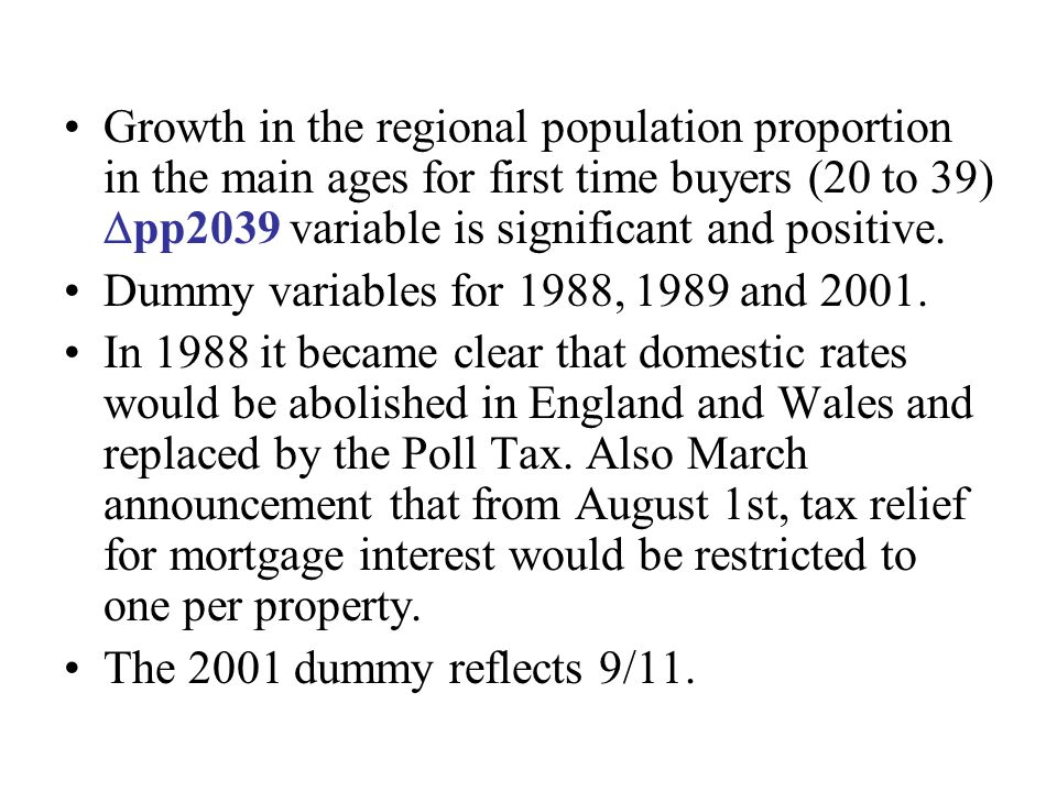 Growth in the regional population proportion in the main ages for first time buyers (20 to 39) pp2039 variable is significant and positive. Dummy vari