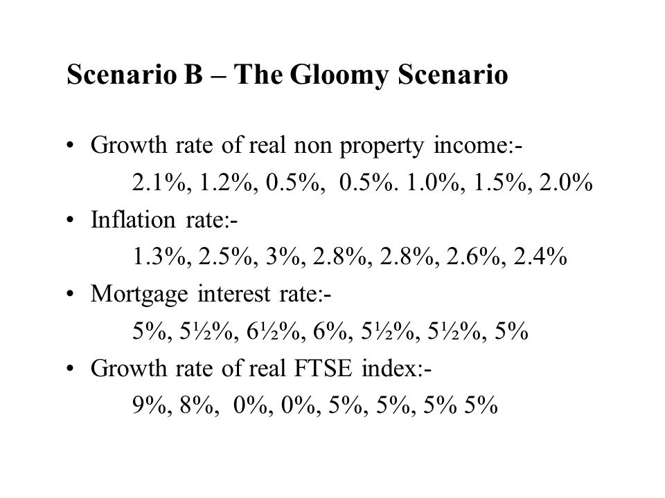 Scenario B – The Gloomy Scenario Growth rate of real non property income:- 2.1%, 1.2%, 0.5%, 0.5%.