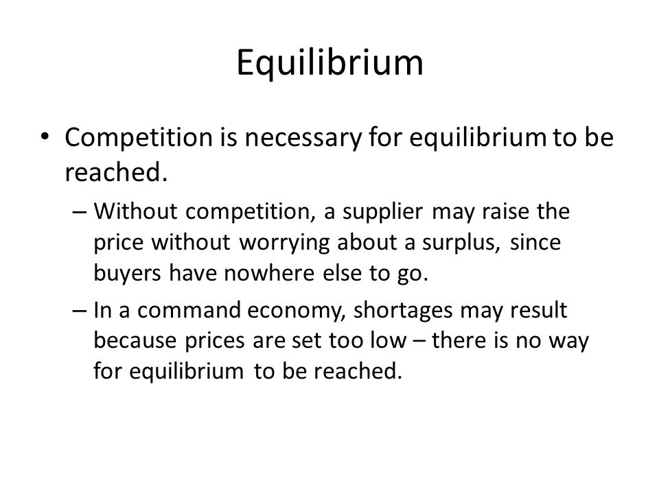 Equilibrium Competition is necessary for equilibrium to be reached.