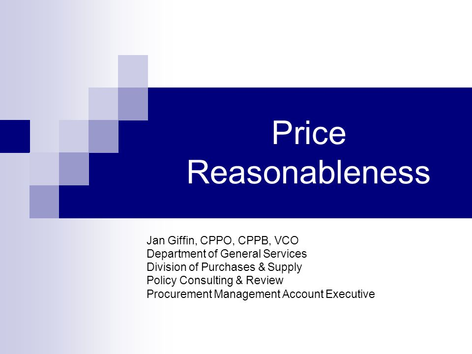 Price Reasonableness Jan Giffin, CPPO, CPPB, VCO Department of General Services Division of Purchases & Supply Policy Consulting & Review Procurement
