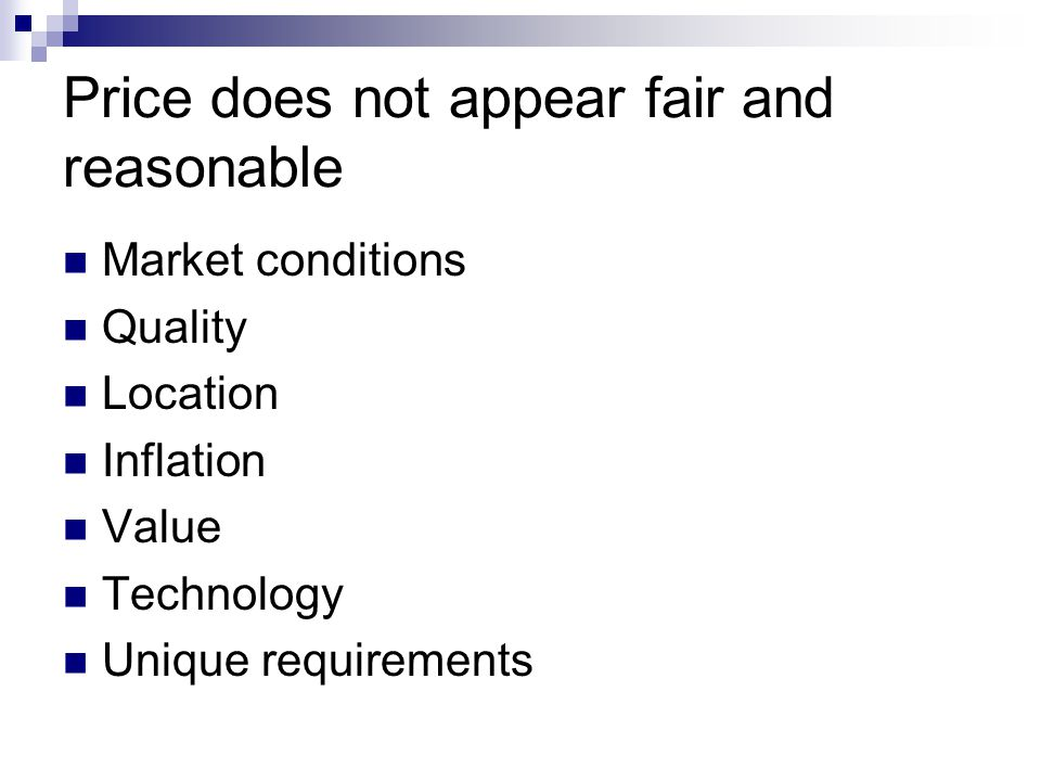Price does not appear fair and reasonable Market conditions Quality Location Inflation Value Technology Unique requirements