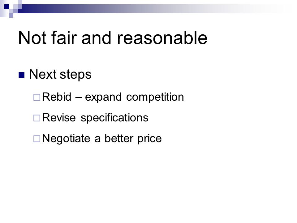 Not fair and reasonable Next steps Rebid – expand competition Revise specifications Negotiate a better price
