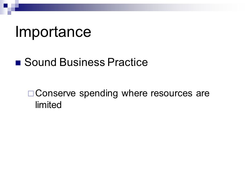 Importance Sound Business Practice Conserve spending where resources are limited
