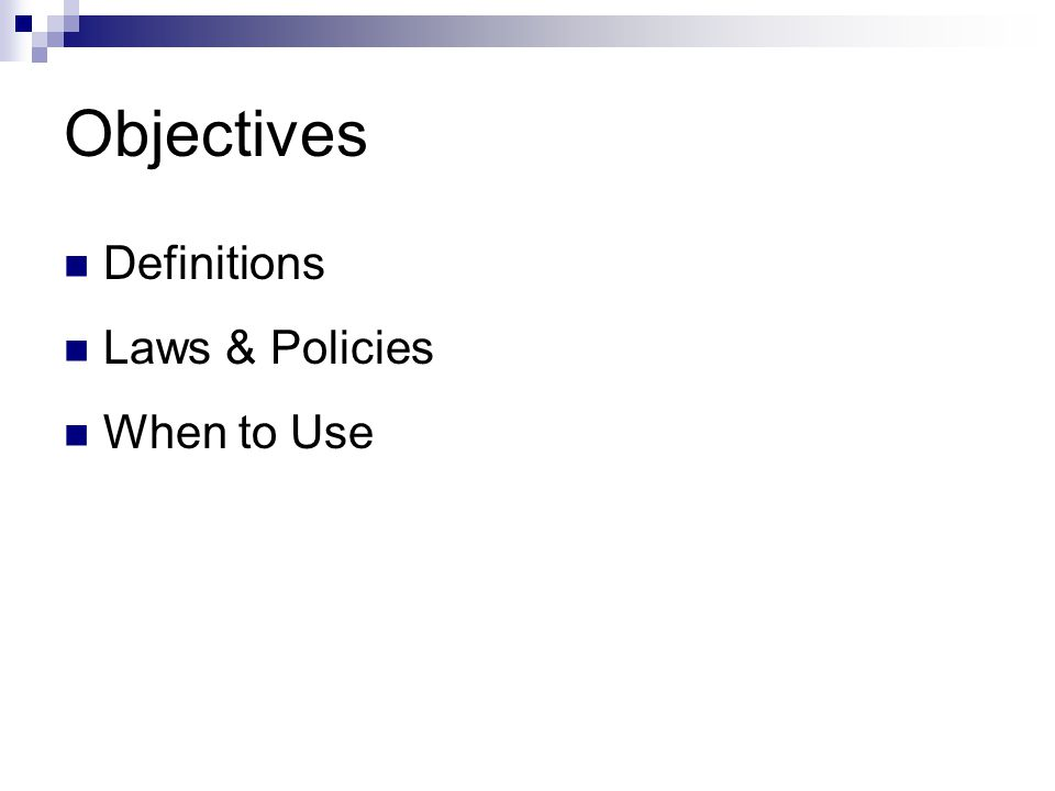Objectives Definitions Laws & Policies When to Use