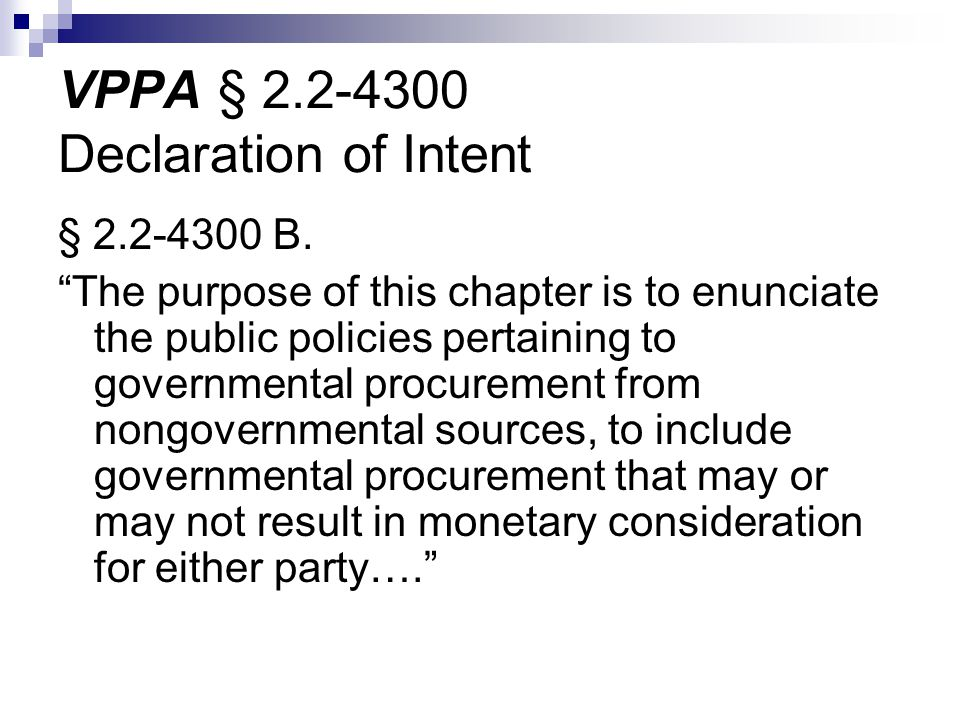 § 2.2-4300 B. The purpose of this chapter is to enunciate the public policies pertaining to governmental procurement from nongovernmental sources, to