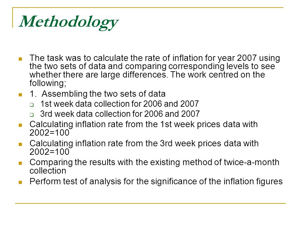 Methodology The task was to calculate the rate of inflation for year 2007 using the two sets of data and comparing corresponding levels to see whether there are large differences.