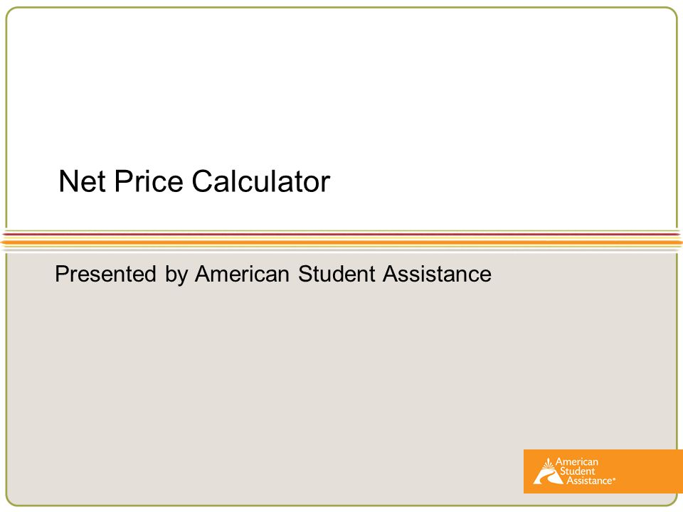 Net Price Calculator Presented by American Student Assistance