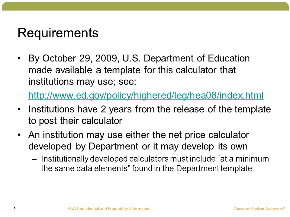 3 Requirements By October 29, 2009, U.S. Department of Education made available a template for this calculator that institutions may use; see: http://