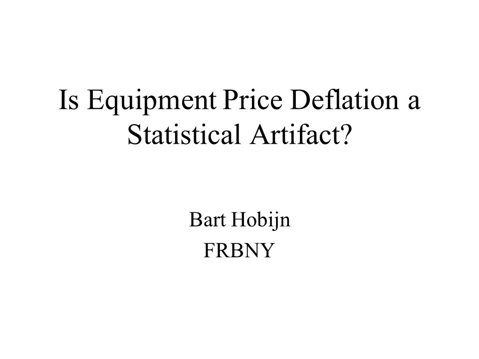 Is Equipment Price Deflation a Statistical Artifact? Bart Hobijn FRBNY