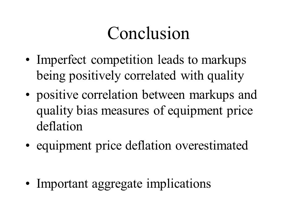 Conclusion Imperfect competition leads to markups being positively correlated with quality positive correlation between markups and quality bias measu