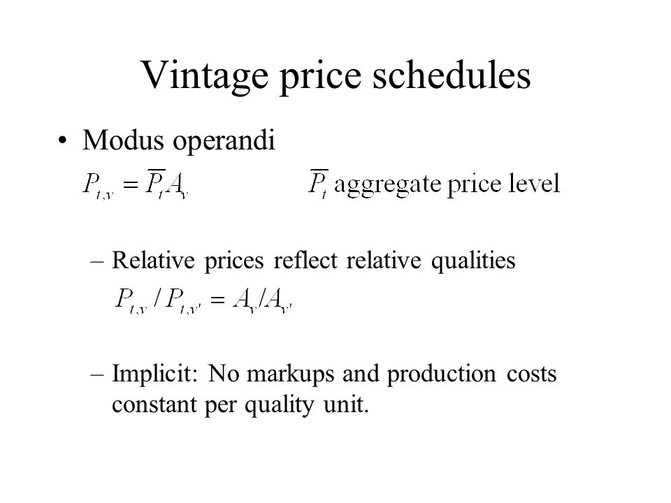 Vintage price schedules Modus operandi –Relative prices reflect relative qualities –Implicit: No markups and production costs constant per quality uni