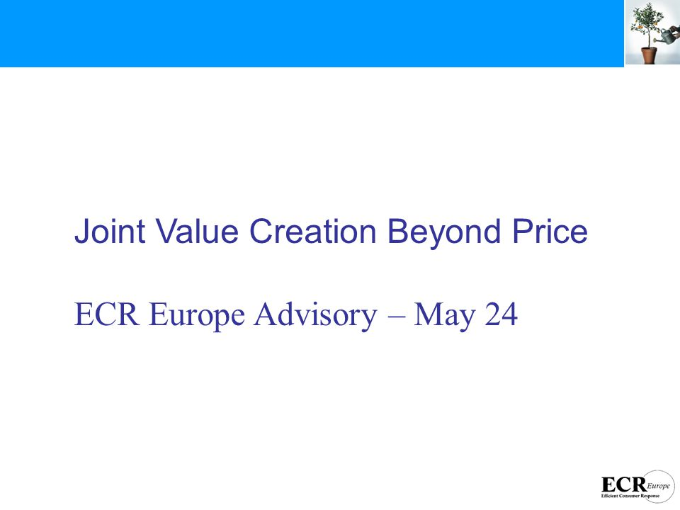 Joint Value Creation Beyond Price ECR Europe Advisory – May 24