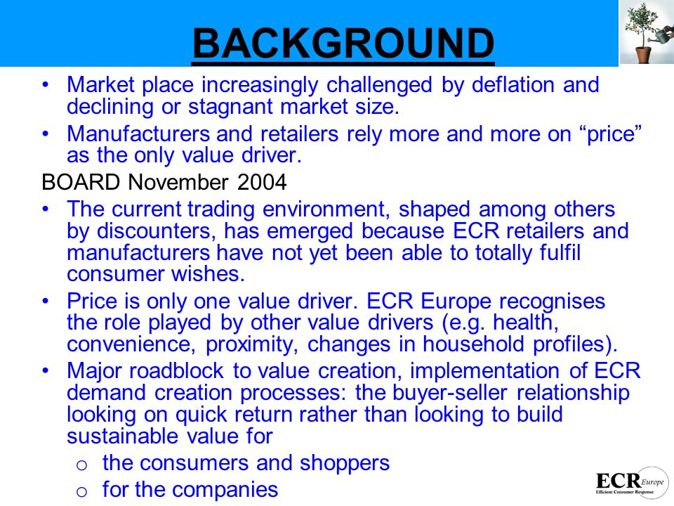 BACKGROUND Market place increasingly challenged by deflation and declining or stagnant market size.