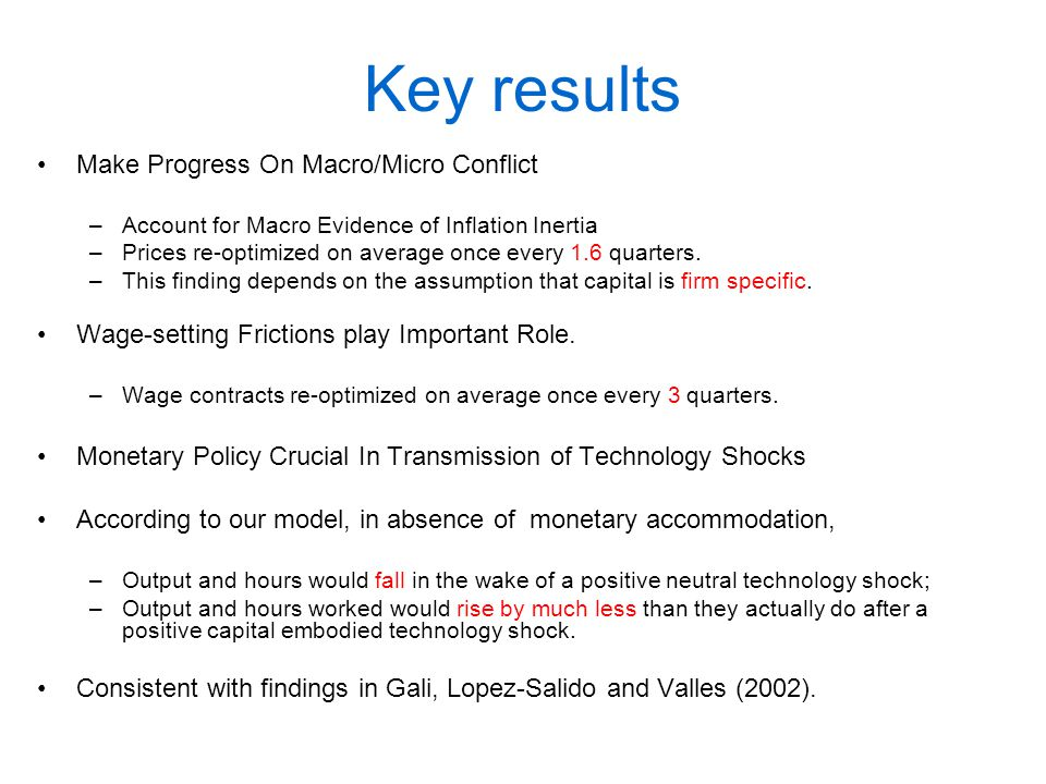 Key results Make Progress On Macro/Micro Conflict –Account for Macro Evidence of Inflation Inertia –Prices re-optimized on average once every 1.6 quar