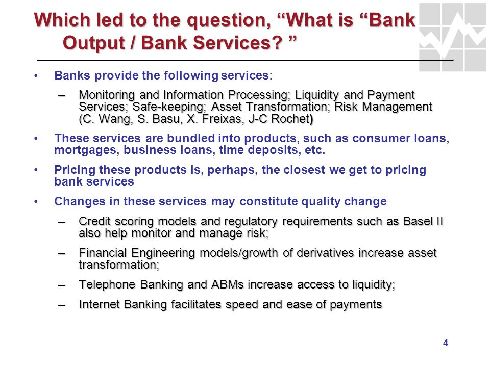4 Which led to the question, What is Bank Output / Bank Services? Which led to the question, What is Bank Output / Bank Services? Banks provide the fo