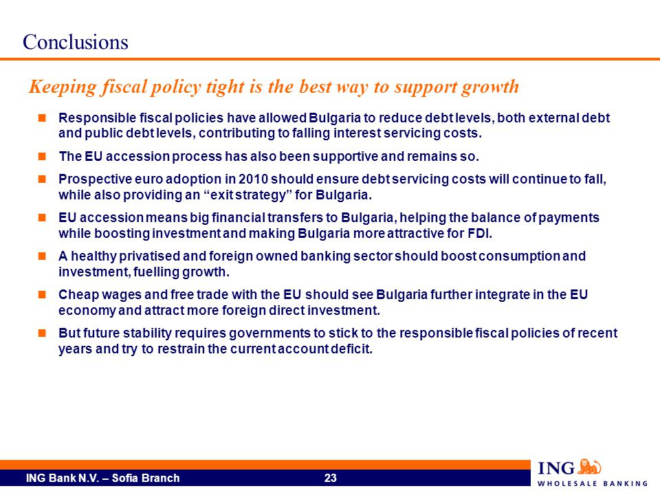 ING Bank N.V. – Sofia Branch 23 Responsible fiscal policies have allowed Bulgaria to reduce debt levels, both external debt and public debt levels, co