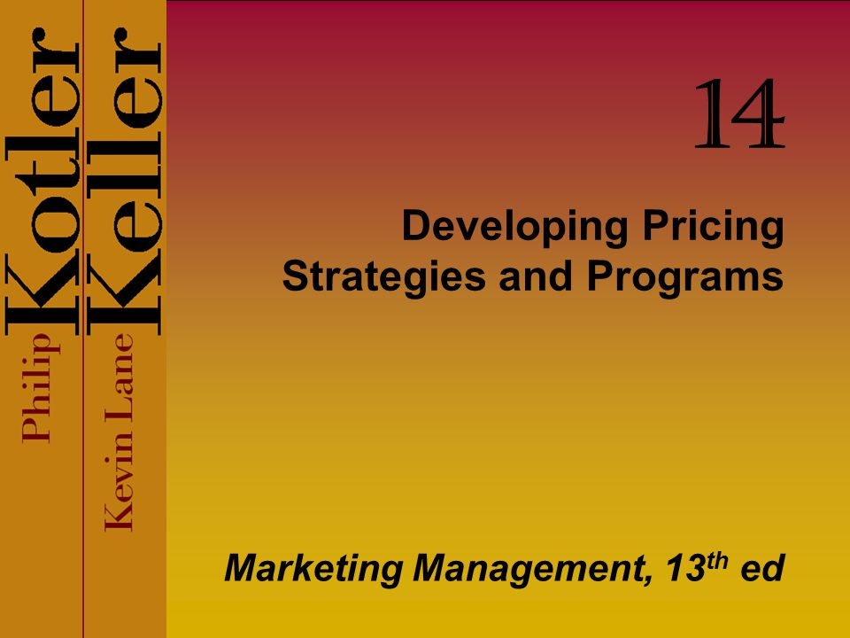 Developing Pricing Strategies and Programs Marketing Management, 13 th ed 14