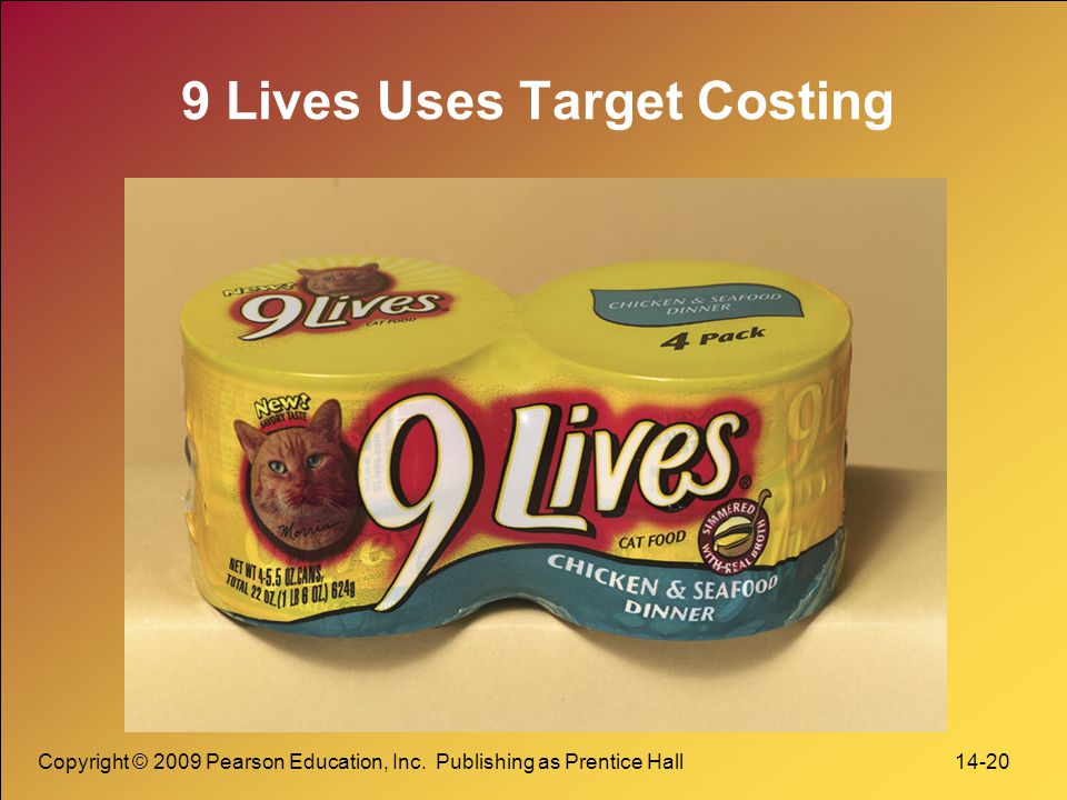 Copyright © 2009 Pearson Education, Inc. Publishing as Prentice Hall 14-20 9 Lives Uses Target Costing
