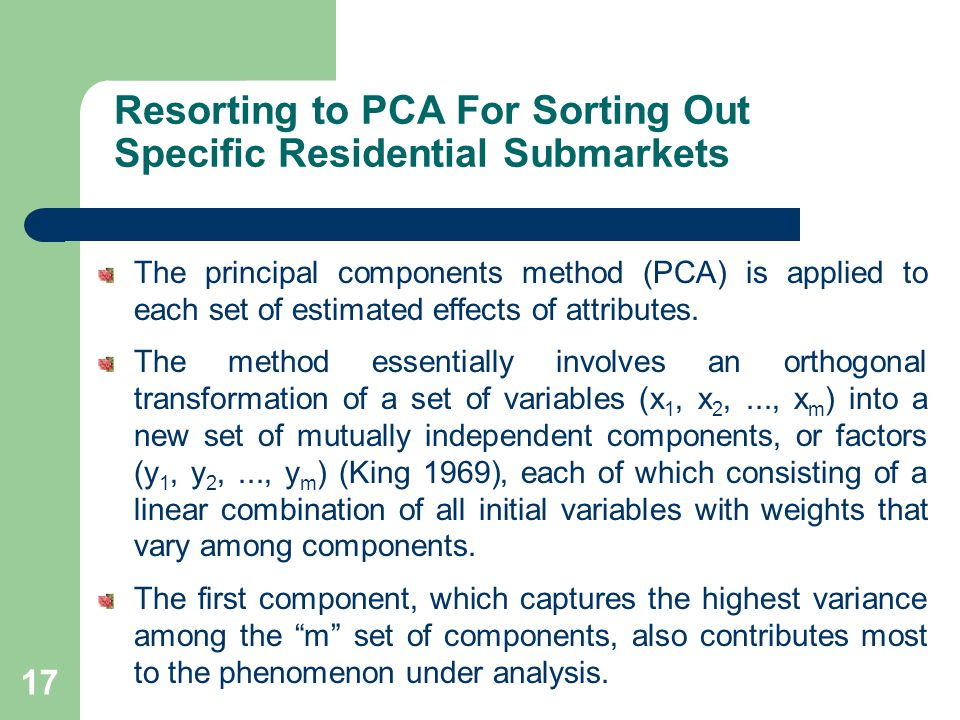 Resorting to PCA For Sorting Out Specific Residential Submarkets The principal components method (PCA) is applied to each set of estimated effects of attributes.