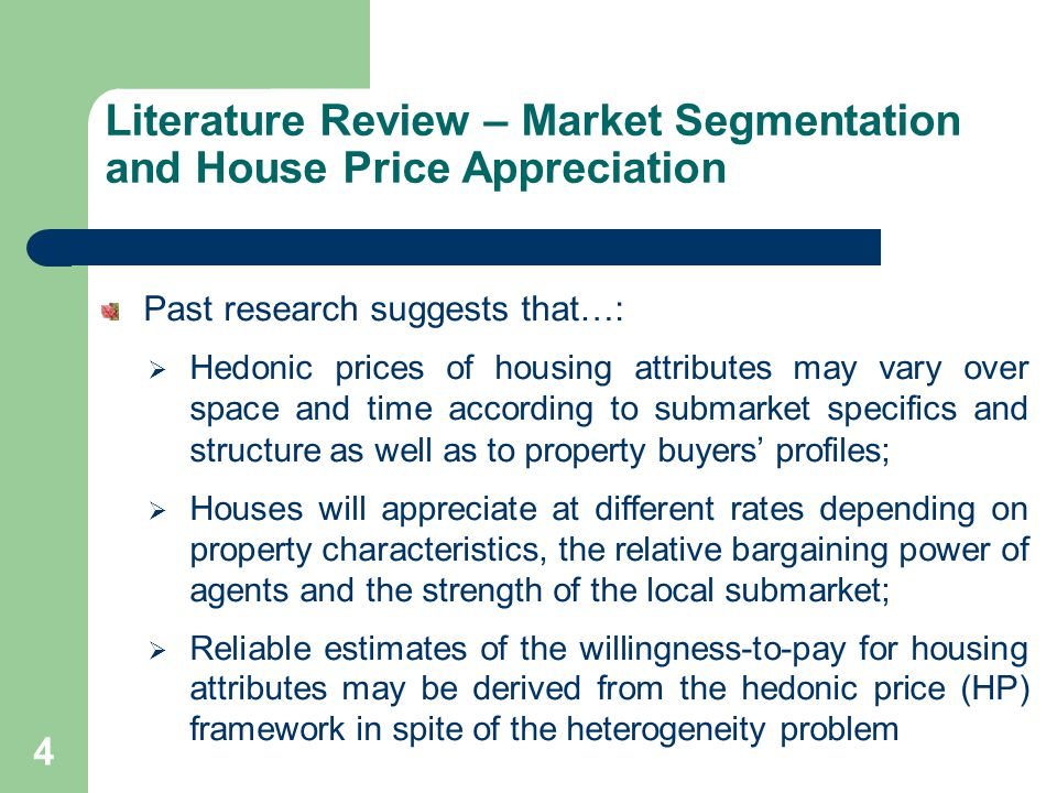 Literature Review – Market Segmentation and House Price Appreciation Past research suggests that…: Hedonic prices of housing attributes may vary over