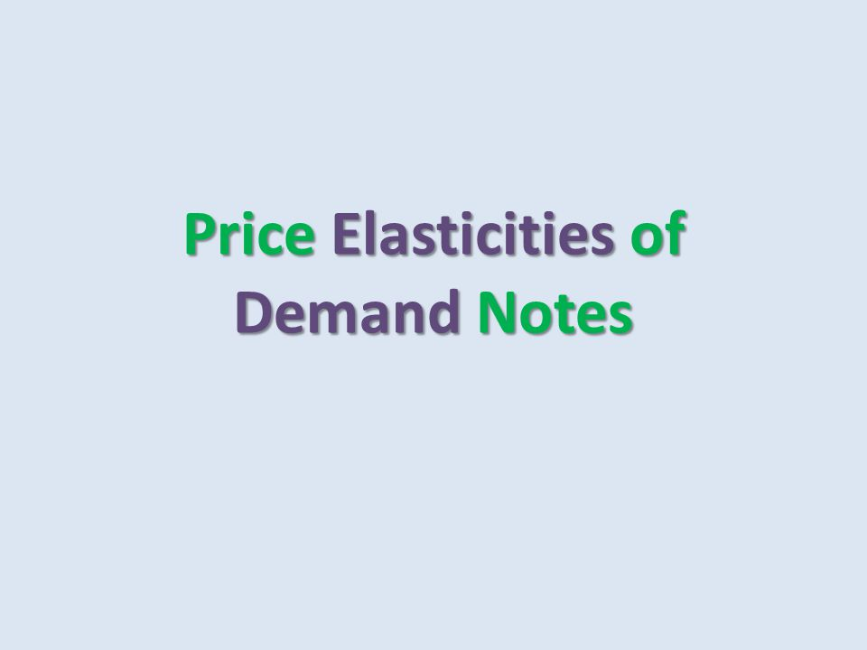 Price Elasticities of Demand Notes
