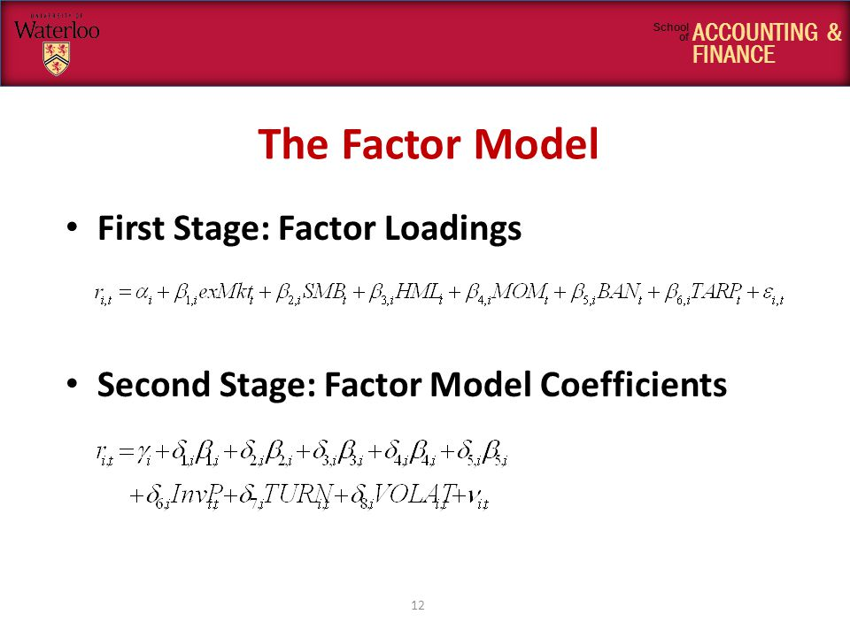 ACCOUNTING & FINANCE School of The Factor Model 12 First Stage: Factor Loadings Second Stage: Factor Model Coefficients
