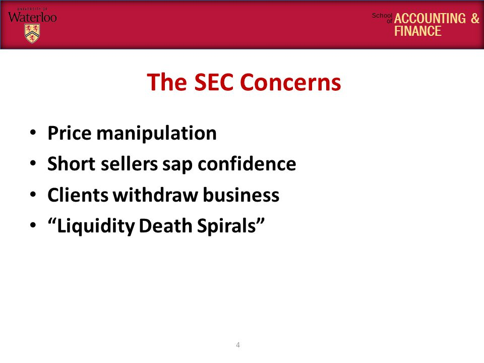 ACCOUNTING & FINANCE School of The SEC Concerns Price manipulation Short sellers sap confidence Clients withdraw business Liquidity Death Spirals 4